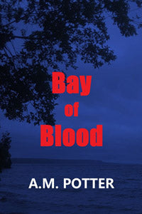 Bay of Blood by A. M. Potter