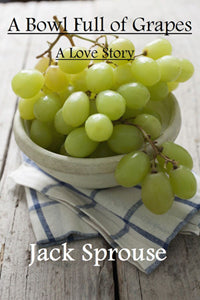 A Bowl Full of Grapes by Jack Sprouse