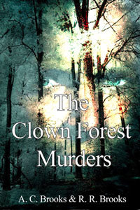The Clown Forest Murders by A. C. Brooks and R. R. Brooks