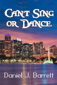 Can't Sing Or Dance by Daniel J. Barrett