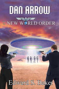 Dan Arrow and the New World Order by Edward S. Baker