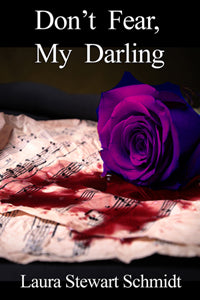 Don't Fear, My Darling by Laura Stewart Schmidt
