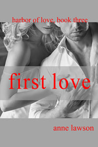 First Love ~ Harbor of Love ~ Book 3 by Anne Lawson