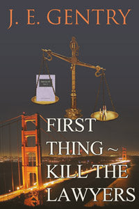 First Thing ~ Kill the Lawyers by J. E. Gentry