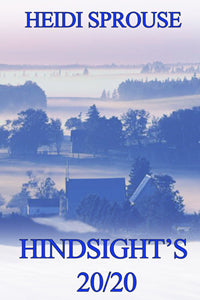 Hindsight's 20/20 by Heidi Sprouse