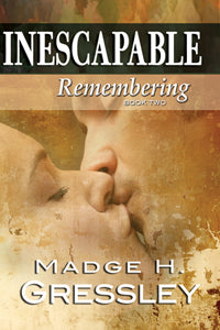 Inescapable ~ Remembering ~ Book 2 by Madge H. Gressley