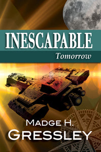 Inescapable ~ Tomorrow ~ Book 3 by Madge H. Gressley