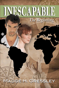 Inescapable ~ The Beginning by Madge H. Gressley