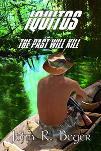 Iquitos ~ The Past Will Kill by John R. Beyer