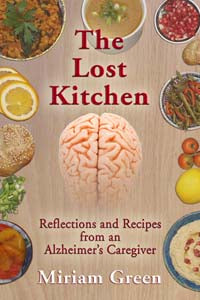 The Lost Kitchen: Reflections and Recipes from an Alzheimer's Caregiver by Miriam Green