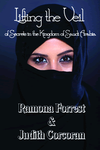 Lifting the Veil of Secrets in the Kingdom of Saudia Arabia by Ramona Forrest and Judith Corcoran