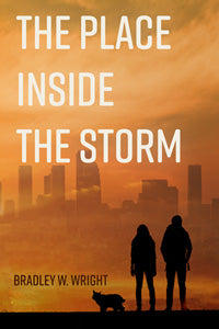 The Place Inside the Storm by Bradley W. Wright