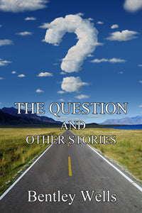 The Question and Other Stories by Bentley Wells