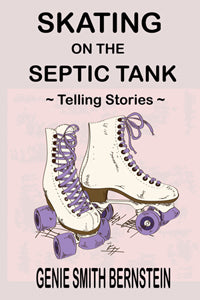 Skating on the Septic Tank by Genie Smith Bernstein