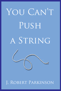 You Can't Push a String by J Robert Parkinson, PhD