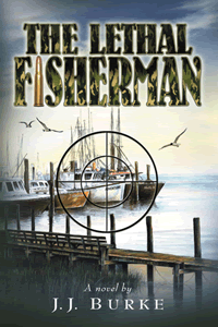 The Lethal Fisherman by JJ Burke