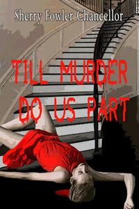 Till Murder Do Us Part by Sherry Fowler Chancellor