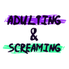 Adulting & Screaming