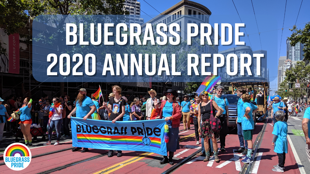 "Picture from the 2019 Bluegrass Pride float and marching contingent at SF Pride. Image reads ""Bluegrass Pride 2020 Annual Report""."