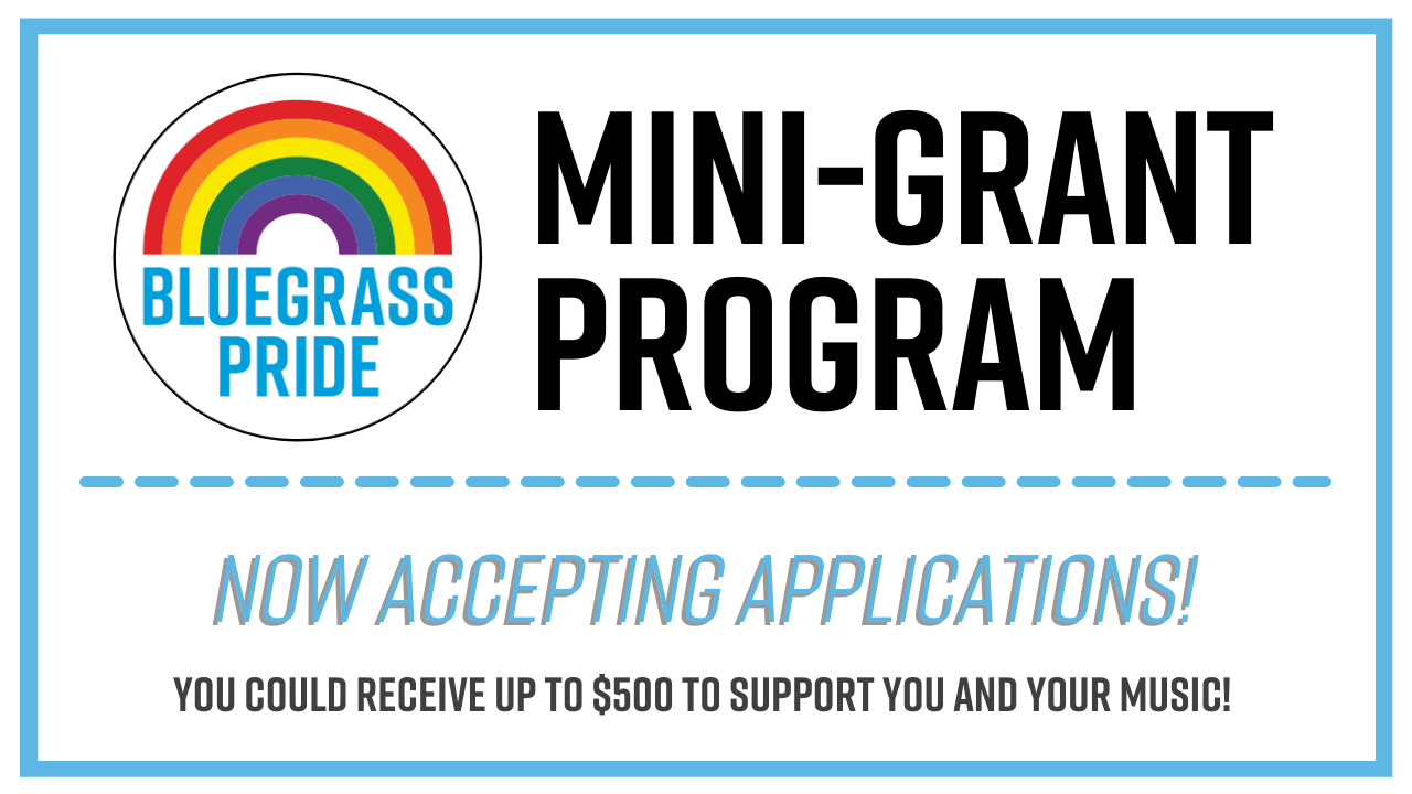 Bluegrass Pride Mini-Grant Program: Now accepting applications! You could receive up to $500 to support you and your music.