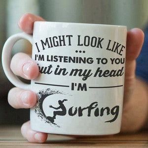 I Might Look Like I'm Listening To You But In My Head I'm Surfing - Surf Sun Sea