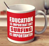 Education Is Important But Surfing Is Importanter MUG - Surf Sun Sea