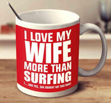 I LOVE MY WIFE MORE THAN SURFING - Surf Sun Sea