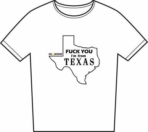 FUCK YOU I'm from TEXAS