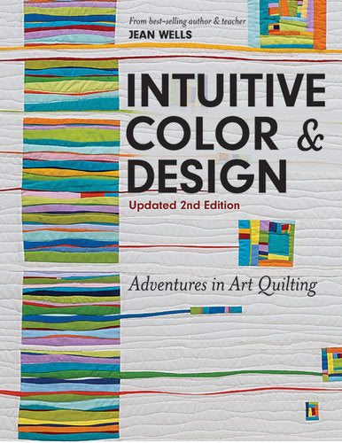 Intuitive Color & Design, Adventures in Art Quilting by Jean Wells