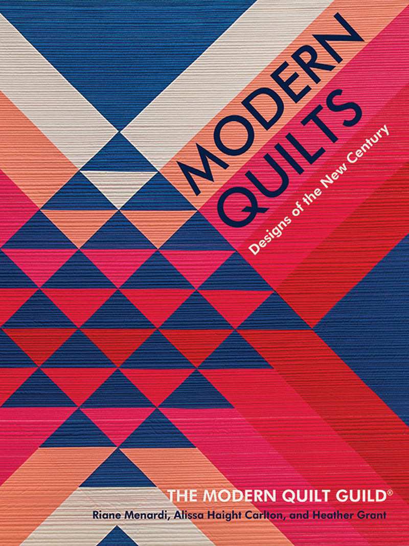Modern Quilts - Designs of the New Centry by The Modern Quilt Guild