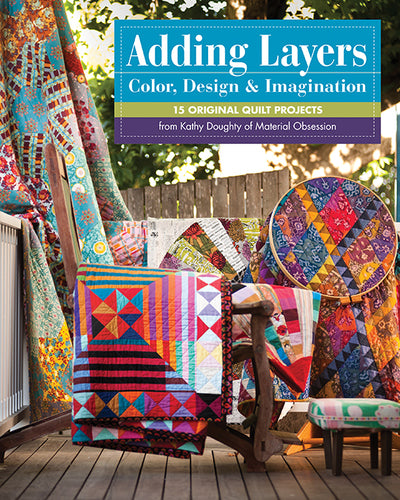 Adding Layers - Color, Design & Imagination by Kathy Doughty