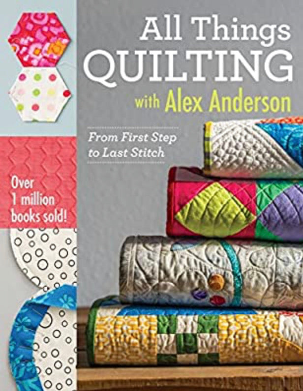 All Things Quilting; From First Step to Last Stitch