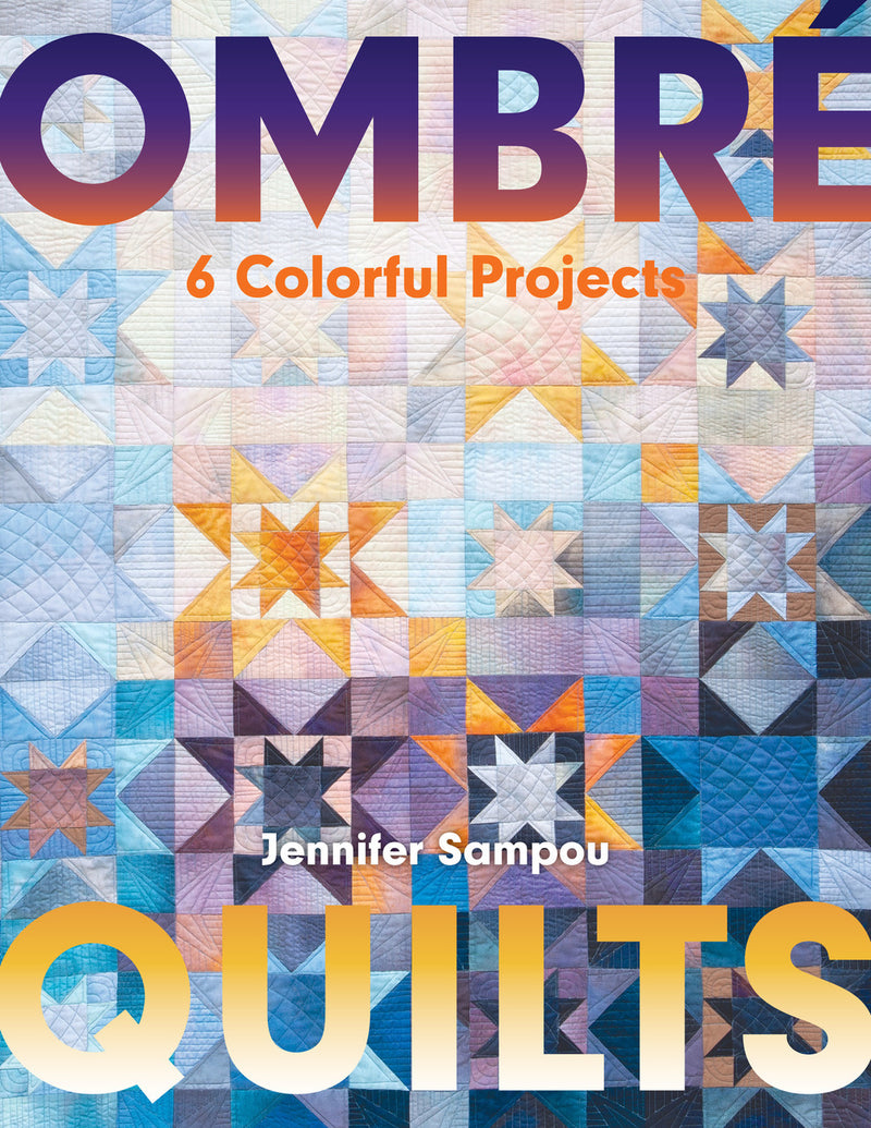 Ombre Quilts - 6 Colorful Quilts by Jennifer Sampou