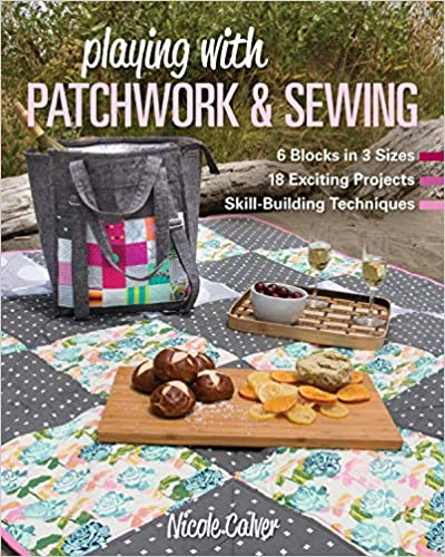 Playing with Patchwork & Sewing by Nicole Calver
