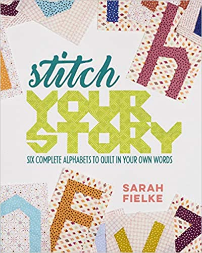 Stitch Your Story: Six Complete Alphabets to Quilt in Your Own Words by Sarah Fielke