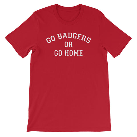 Wisconsin Go Badgers or Go Home T-Shirt