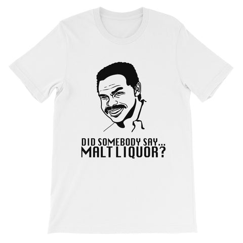 Did Somebody Say... Malt Liquor? T-Shirt
