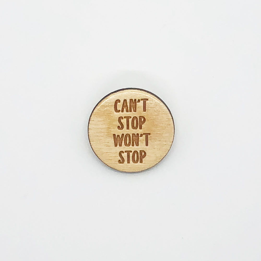 """Can't Stop Won't Stop"" Wood Magnet"