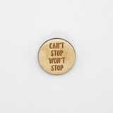 """Can't Stop"" Wood Lapel Pin"