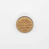 """They Can't Ignore Me"" Wood Lapel Pin"