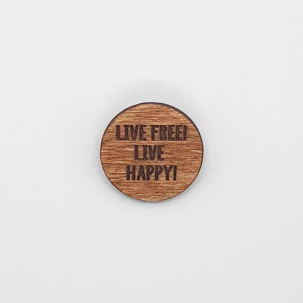 """Live Free Live Happy"" Wood Lapel Pin"