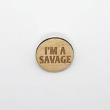 """I'm A Savage"" Wood Lapel Pin"