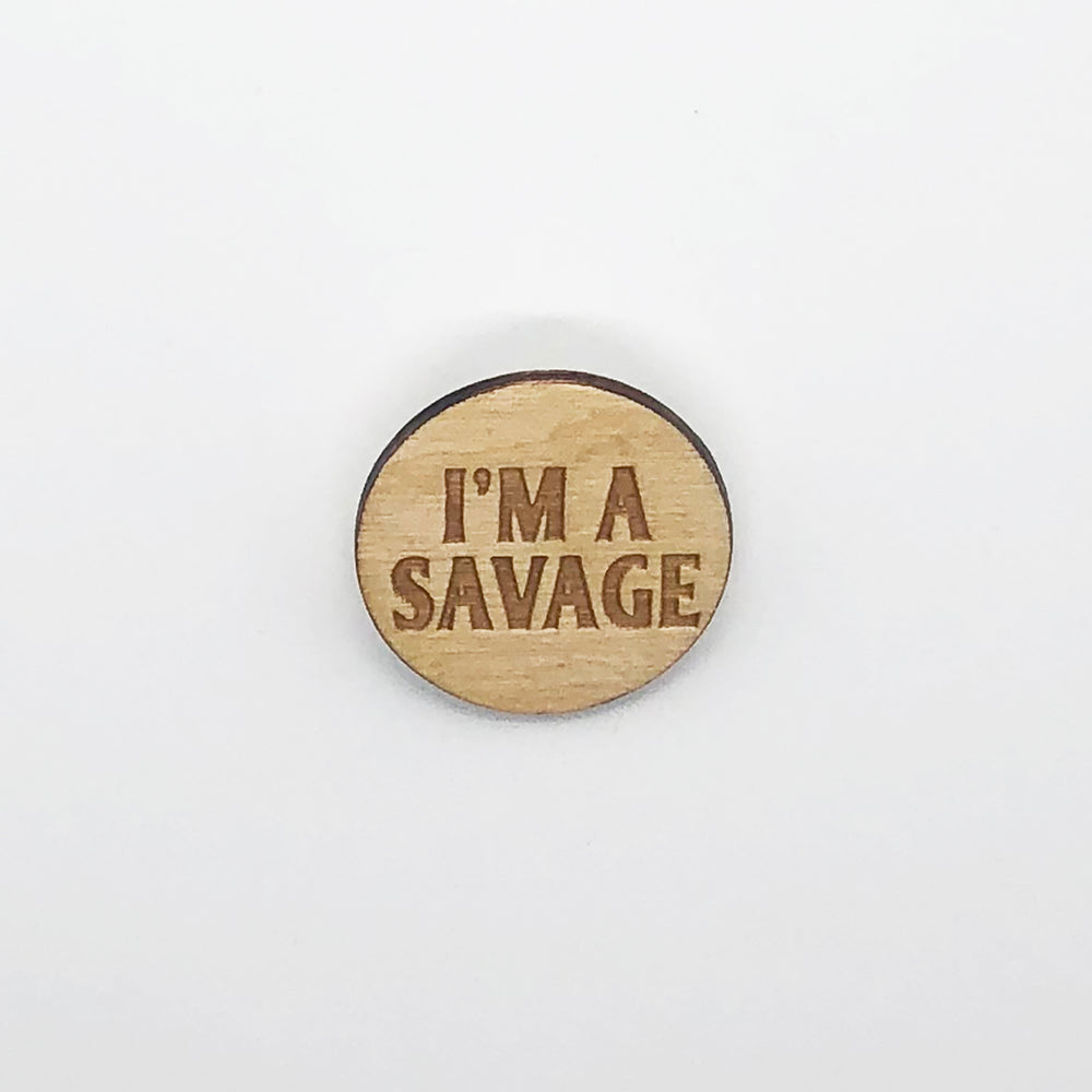 """I'm A Savage"" Wood Magnet"