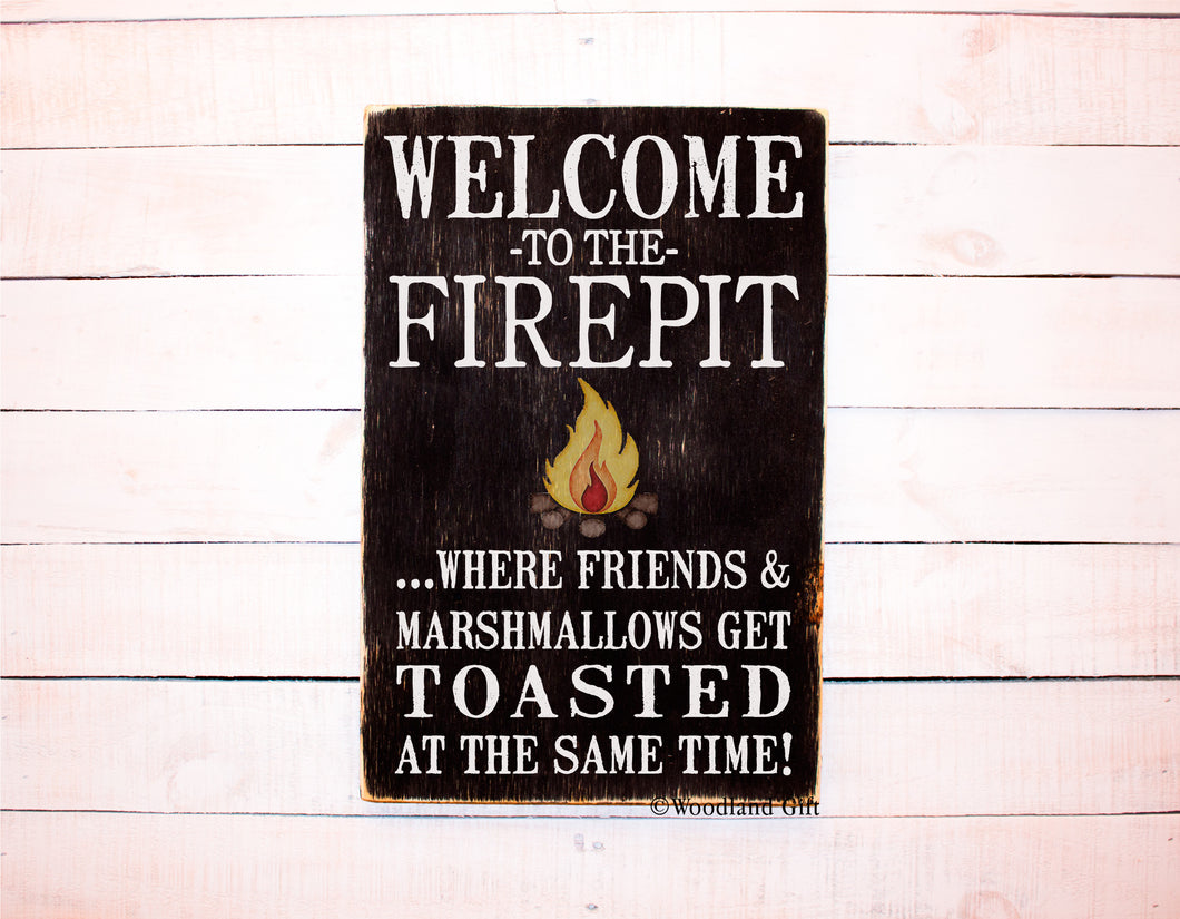 Welcome To The Firepit Where Friends and Marshmallows Get Toasted Sign