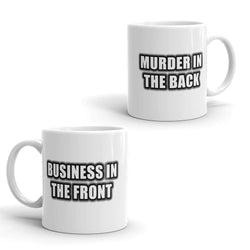 Business In The Front, Murder In The Back - Funny Coffee Mug