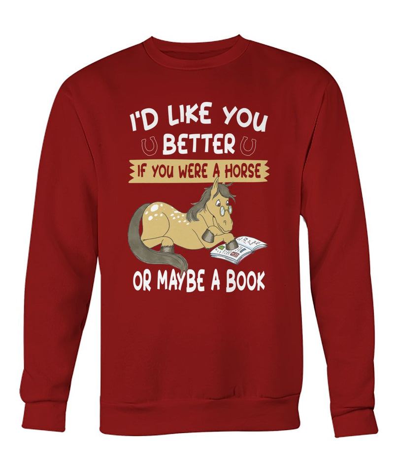 I'd Like You Better If You Were a Horse or Maybe a Book Crew Neck Sweatshirt