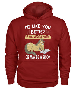 I'd Like You Better If You Were a Horse or Maybe a Book Gildan Hoodie