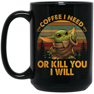 Coffee I Need Or Kill You I Will 15 oz. Black Mug