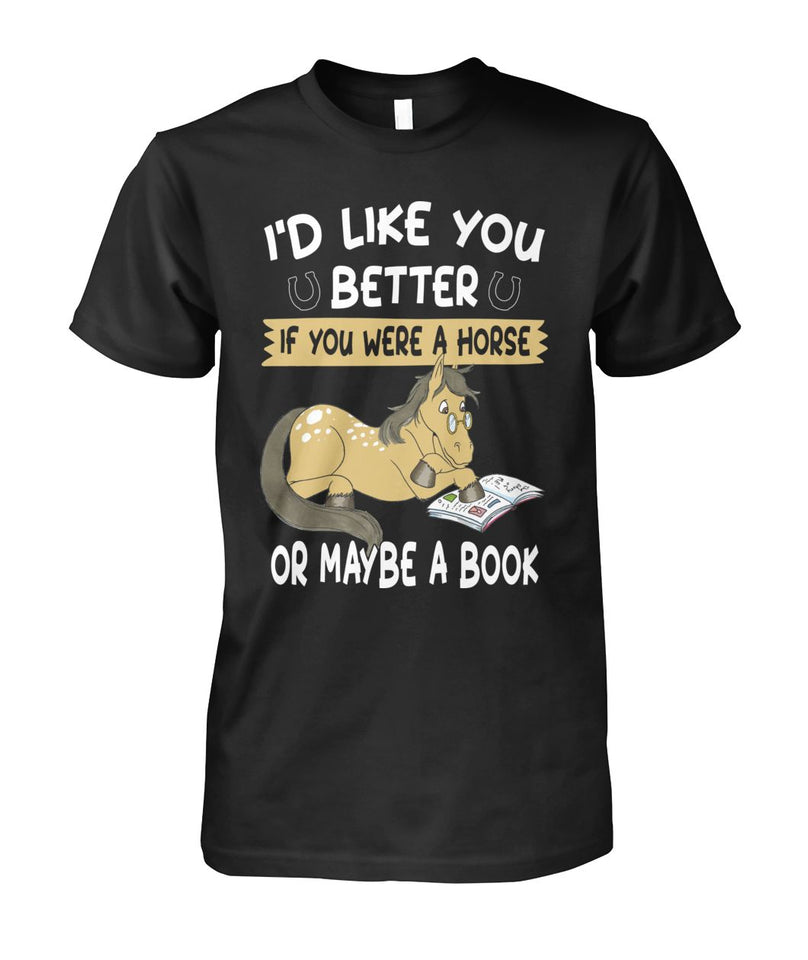 I'd Like You Better If You Were a Horse or Maybe a Book Unisex Cotton Tee