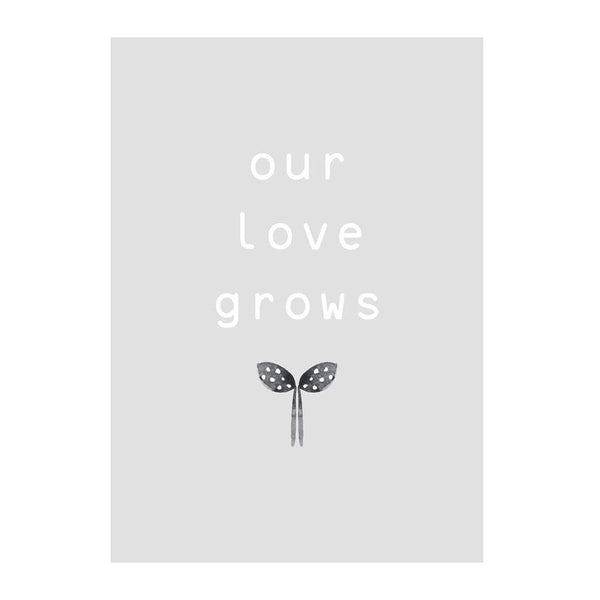 Print . Our Love Grows - A3/Grey